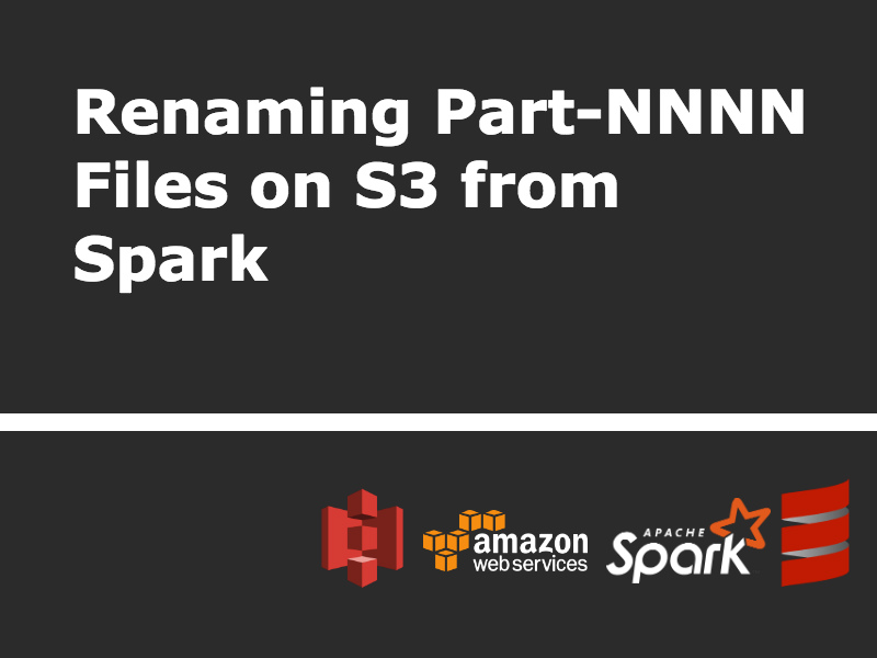 Renaming Part-NNNN Files on S3 from Spark