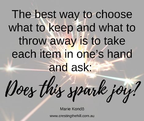 """The best way to choose what to keep and what to throw away is to take each item in one's hand and ask: """"Does this spark joy? #MarieKondoquote"""