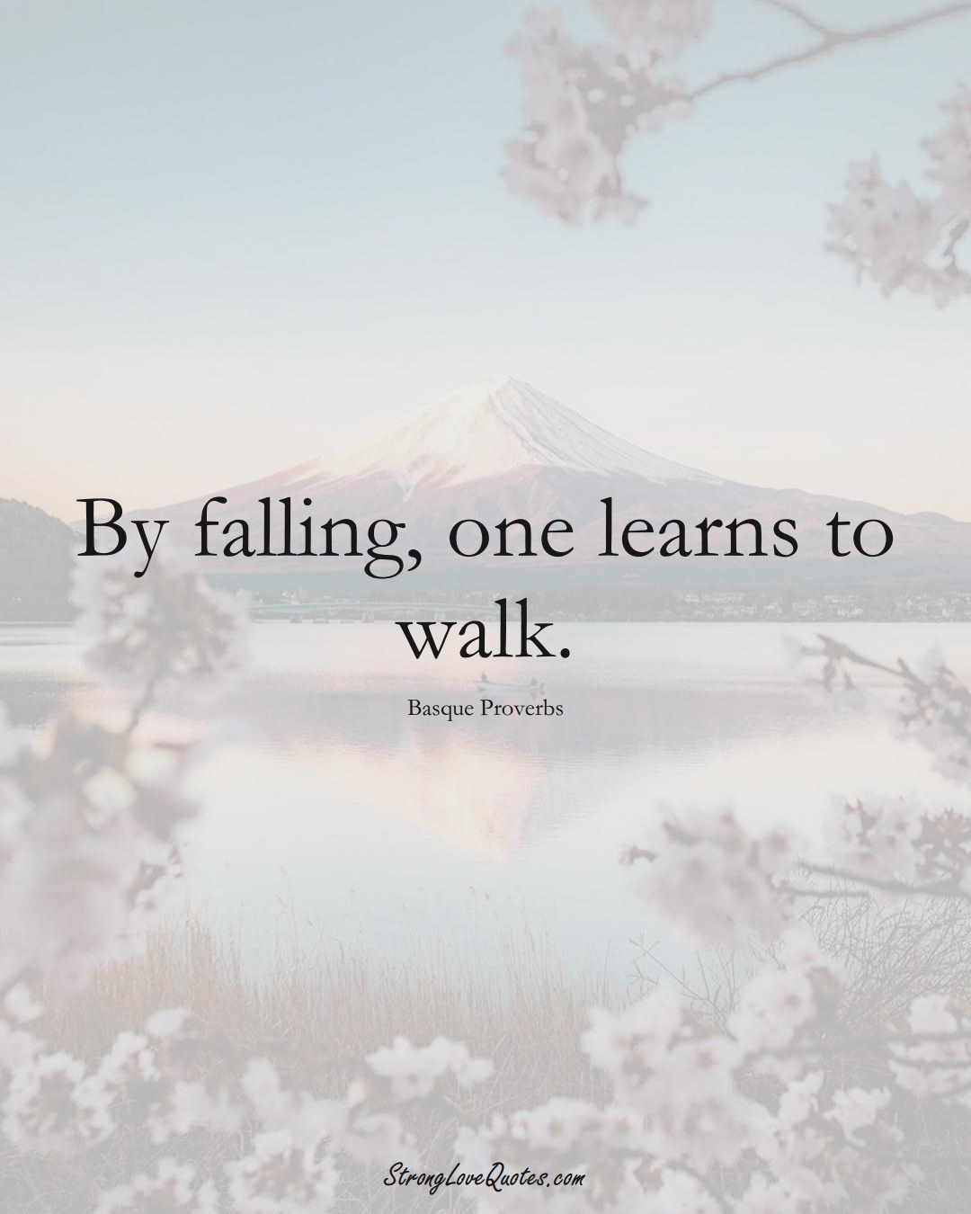 By falling, one learns to walk. (Basque Sayings);  #EuropeanSayings