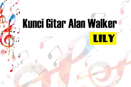 Kunci Gitar Lily - Alan Walker