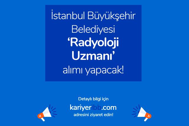İstanbul Büyükşehir Belediyesi radyoloji uzmanı alımı yapıyor. Kimler radyoloji uzmanı ilanına başvurabilir? Detaylar kariyeribb.com'da!
