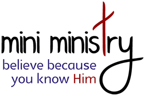 mini ministry: believe because you know Him :: sharing the Way, Truth and Life in Jesus Christ