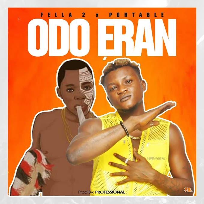 Music : FELLA 2 - ODO ERAN FT PORTABLE