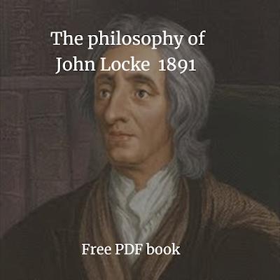 The philosophy of John Locke  1891 Free PDF book