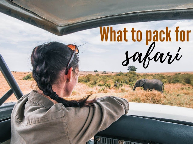 Things to pack when going for Safari