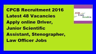 CPCB Recruitment 2016 Latest 48 Vacancies Apply online Driver, Junior Scientific Assistant, Stenographer, Law Officer Jobs