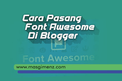 Cara Memasang Font Awesome di Blogger