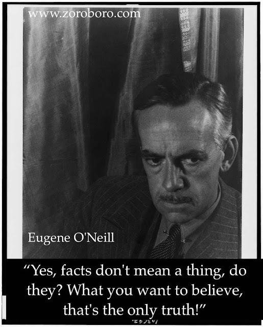 Eugene O'Neill Quotes,Eugene O'Neill Characters, Quotes, Eugene O'Neill Writing , Status ,Saying,Eugene O'Neill,inspirational quotes,motivational quotes,images,writer,life quotes