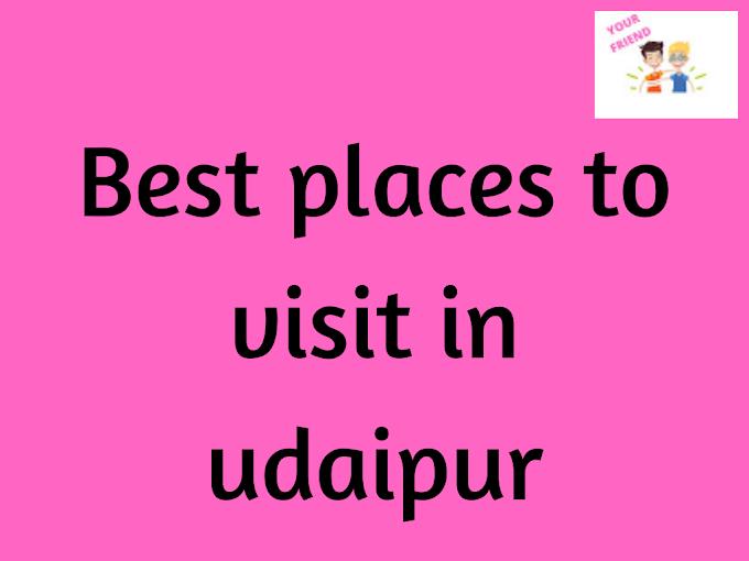 Visit Udaipur's 7 Most Wonderful Places