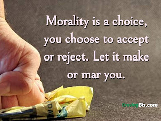 Morality is a choice, you choose to accept  or reject. Let it make or mar you.