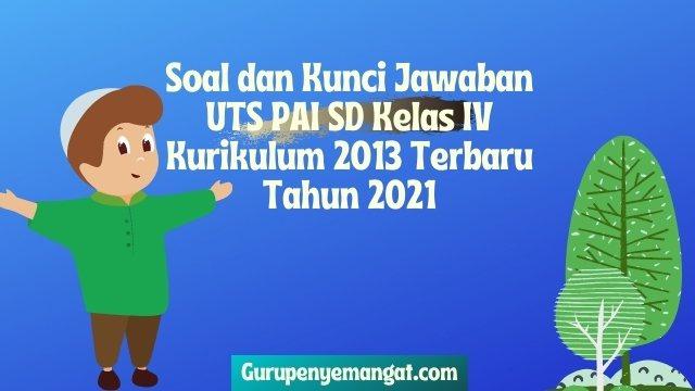 Soal dan Kunci Jawaban UTS PAI SD Kelas 4 Kurikulum 2013 Terbaru Tahun 2021