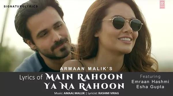 Main Rahoon Ya Na Rahoon Lyrics - ARMAAN MALIK Ft. Emraan Hashmi, Esha Gupta