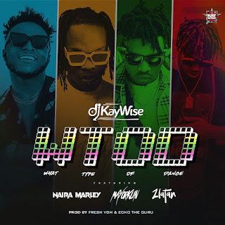 [Music] DJ Kaywise Ft. Mayorkun, Naira Marley & Zlatan – What Type Of Dance
