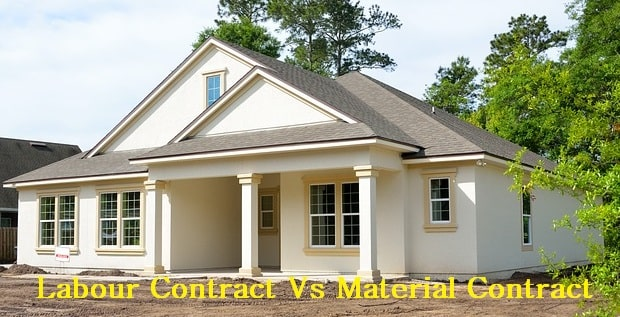 Labour Contract Vs Material Contract - Which Contract is Better for Constructing your House?