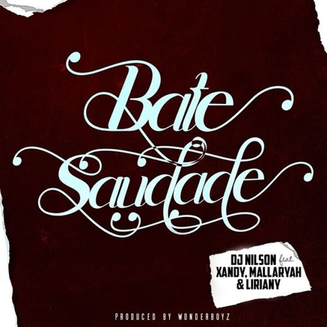 DJ NILSON - BATE SAUDADE (FEAT. XANDY, MALLARYAH & LIRIANY) - BAIXAR