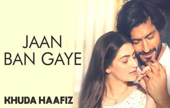 jaan ban gaye lyrics, jaan ban gaye lyrics khuda haafiz, Jaan Ban Gaye Lyrics in Hindi,