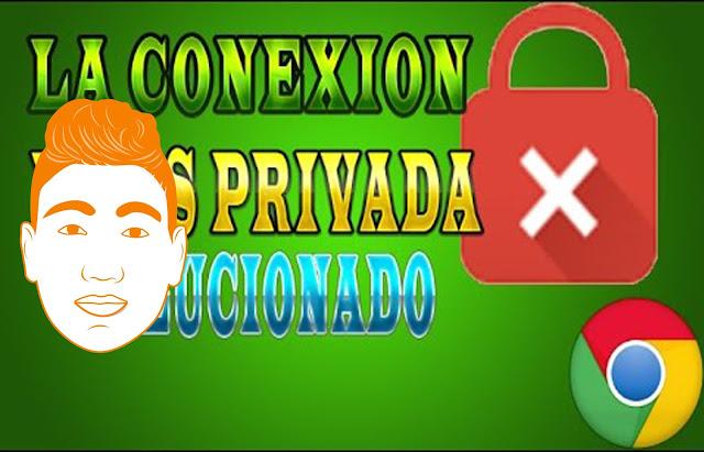 LA CONEXION NO ES PRIVADA SOLUCION