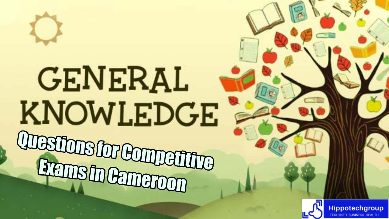 General Knowledge Questions and Answers for Competitive Exams in Cameroon