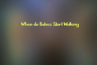 When do Babies Start Walking