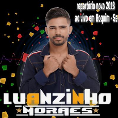https://www.suamusica.com.br/WILLIANSCDSMORALDEITABAIANA/luanzinho-moraes-repertorio-novo-2018-ao-vivo-em-boquim-se