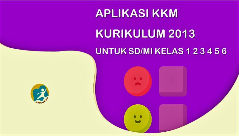 Aplikasi KKM Kurikulum 2013 SD/MI Untuk Kelas 1 2 3 4 5 6 Revisi