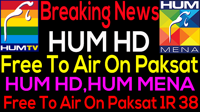 HUM TV HD HUM MENA FREE TO AIR ON PAKSAT1R 38E