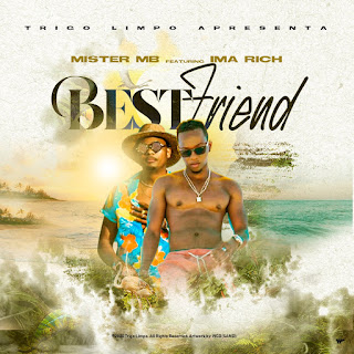 Mister MB (Trigo Limpo) feat. Ima Rich - Best Friend (Prod. Silindro Darkroom) ( 2020 ) [DOWNLOAD]