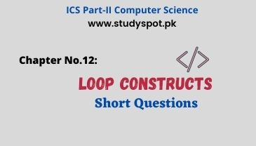 loop constructs short questions and answers, ICS Part-2