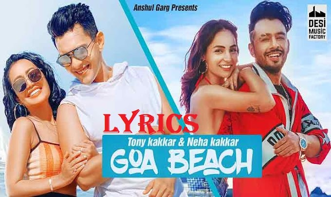 Goa Beach Lyrics – Tony Kakkar | Neha Kakkar