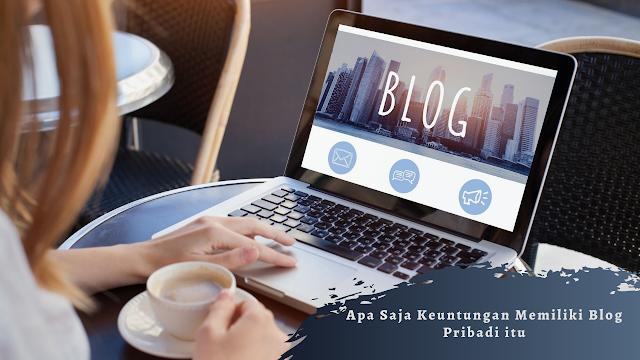 Apa Saja Keuntungan Memiliki Blog Pribadi itu ?