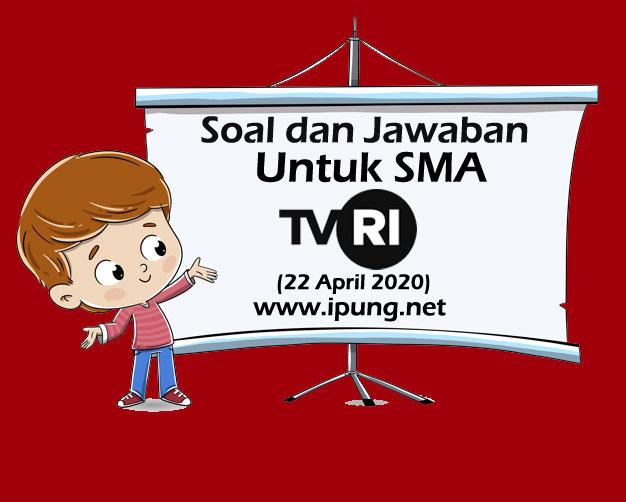 Soal dan Kunci Jawaban Pembelajaran TVRI untuk SMA (Rabu, 22 April 2020)