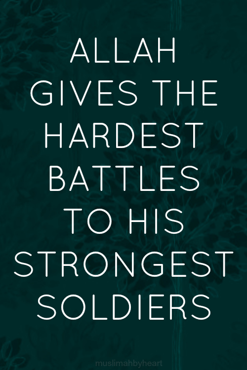 Allah Quotes - Allah Gives the Hardest battles to His