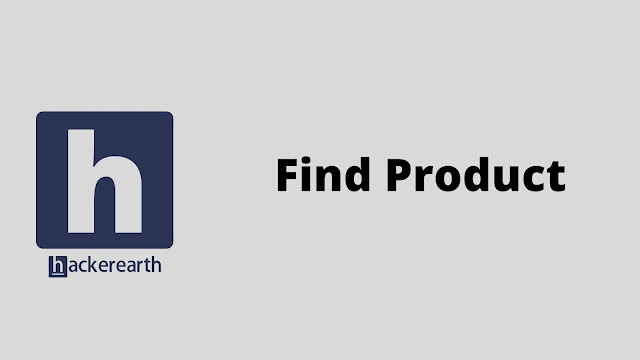 hackerEarth Find Product problem solution