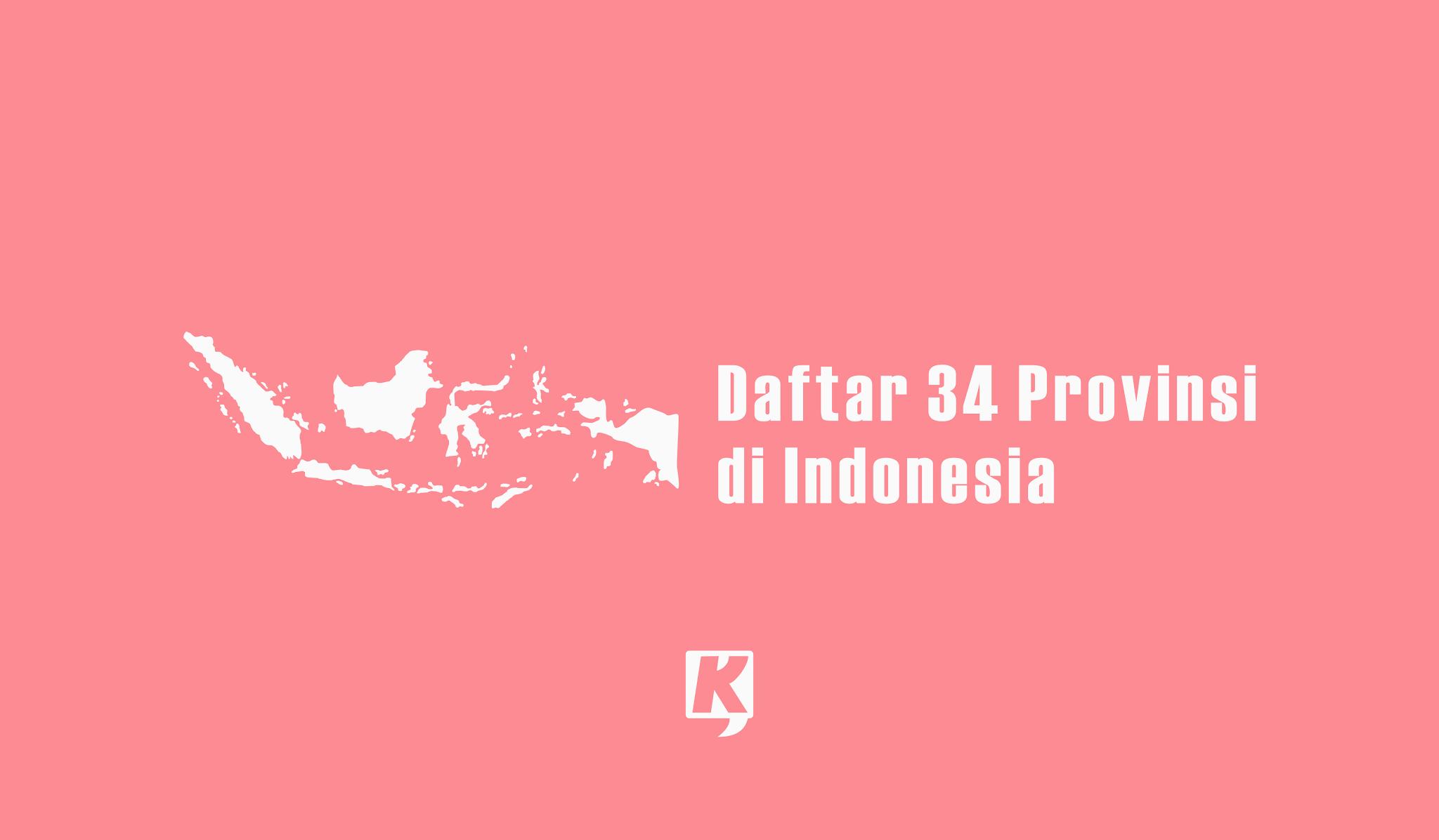 Daftar 34 Provinsi di Indonesia: Ibukota Provinsi dan Luas Wilayahnya Terbaru 2021