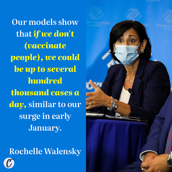 Our models show that if we don't (vaccinate people), we could be up to several hundred thousand cases a day, similar to our surge in early January. — Rochelle Walensky, Centers for Disease Control and Prevention director