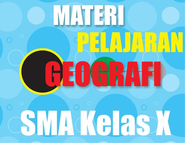 Materi Geografi SMA Kelas X Semester 1/2 Lengkap