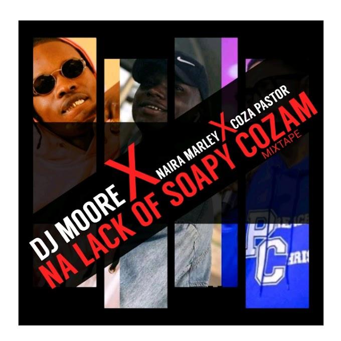 Dj Moore x Naira Marley x Coza Pastor – Na Lack Of Soapy COZAm (DJ MIX)