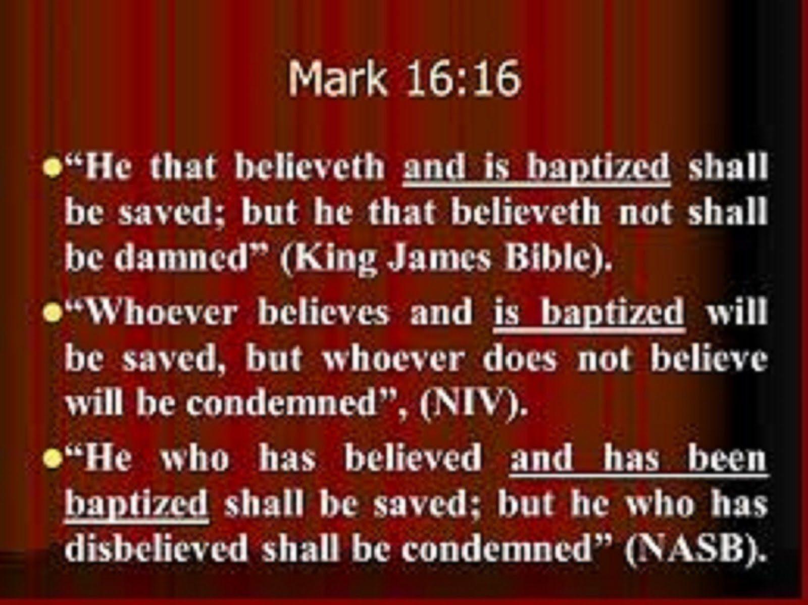 MARK 1616 - HE THAT BELIEVETH AND IS BAPTISED SHALL BE SAVED, BUT HE THAT BELIEVETH NOT SHALL BE DA