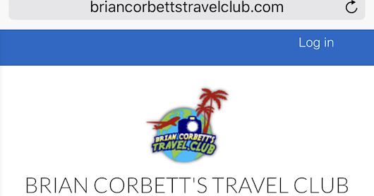 JOIN the Brian Corbett's Travel Club: New Club Website HERE NOW