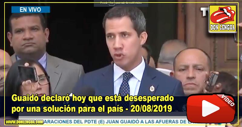 Guaidó declaró hoy que está desesperado por una solución para el país - 20/08/2019