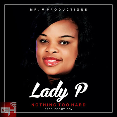 Music: Nothing Too Hard – Lady P