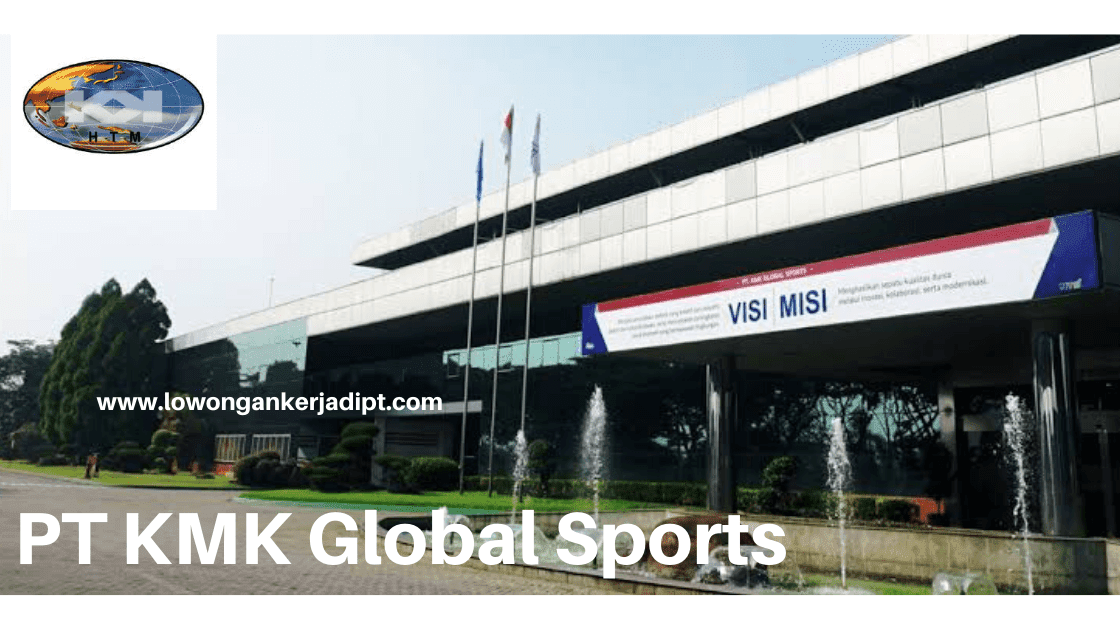 Lowongan Kerja Pt Kmk Global Sports Terbaru 2021 Lowongankerjadipt Com