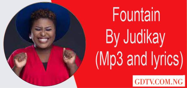 Fountain lyrics by Judikay (Mp3 and lyrics)