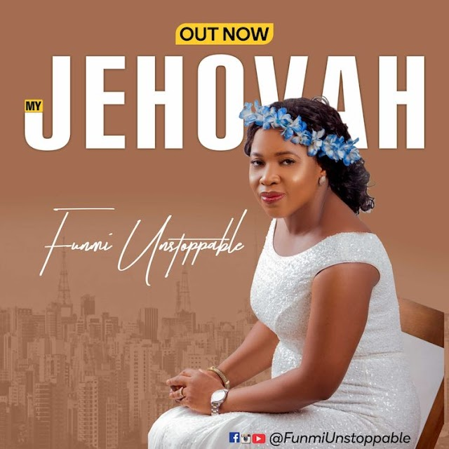 Funmi Unstoppable - My Jehovah