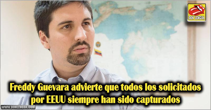 Freddy Guevara advierte que todos los solicitados por EEUU siempre han sido capturados