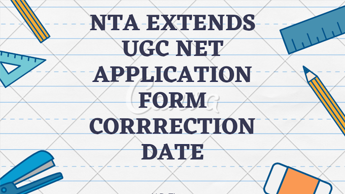 NTA NET EXTENDS DATE FOR CORRECTION IN APPLICATION FORM