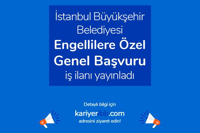 İstanbul Büyükşehir Belediyesi, engelli adaylara özel genel başvuru ilanı yayınladı. Kariyer İBB iş başvurusu şartları neler? Detaylar kariyeribb.com'da!