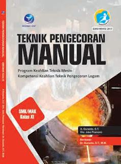 Teknik Pengecoran Manual - Program Keahlian Teknik Mesin Kompetensi Keahlian Teknik Pengecoran Logam SMK/MAK kelas XI