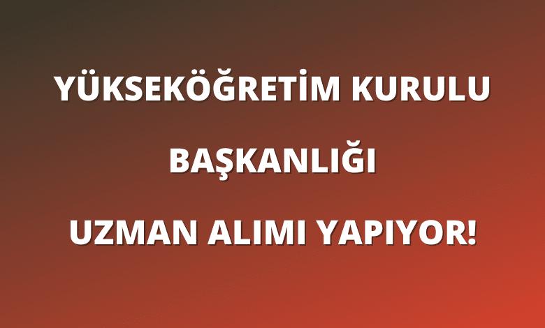 Ankara Yükseköğretim Kurulu Başkanlığı Uzman Alımı Yapıyor!