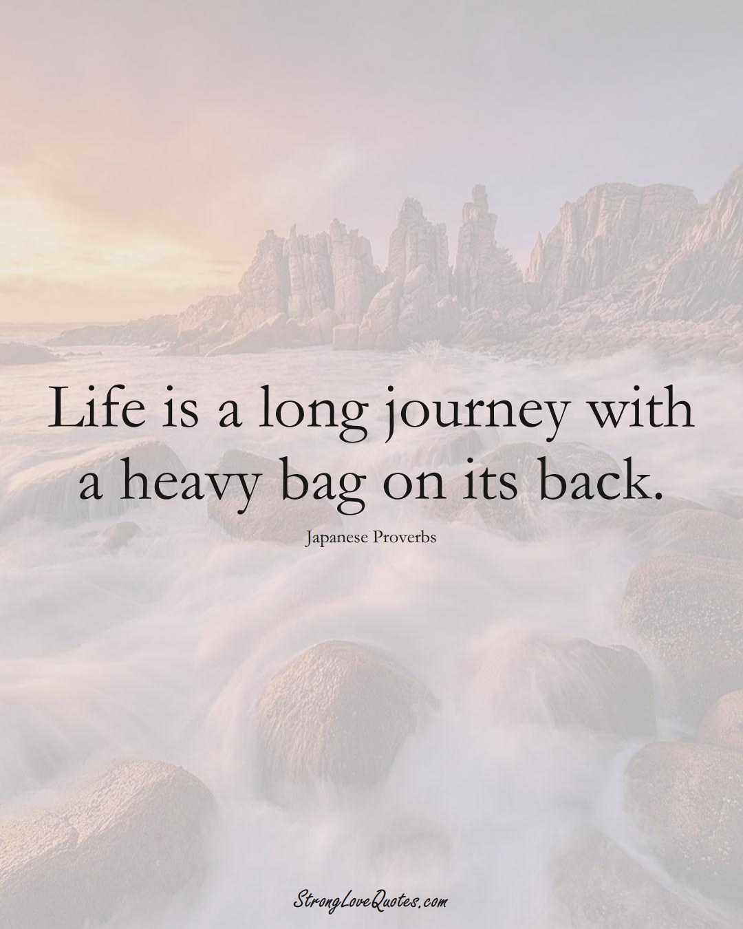 Life is a long journey with a heavy bag on its back. (Japanese Sayings);  #AsianSayings